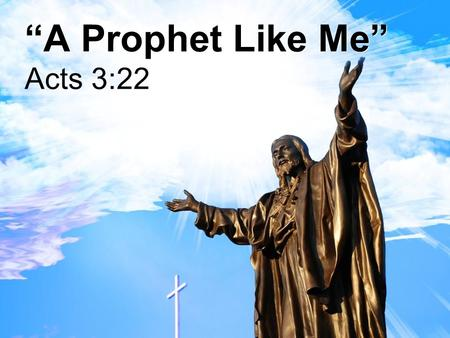 """A Prophet Like Me"" Acts 3:22. ""A Prophet Like Me"" Moses delivered Israel from slavery in Egypt Jesus delivers us from slavery in sin."