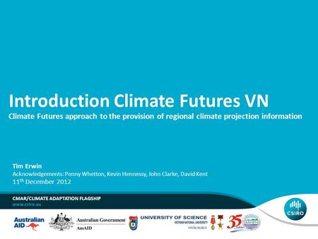 Introduction Climate Futures VN Climate Futures approach to the provision of regional climate projection information CMAR/CLIMATE ADAPTATION FLAGSHIP Tim.