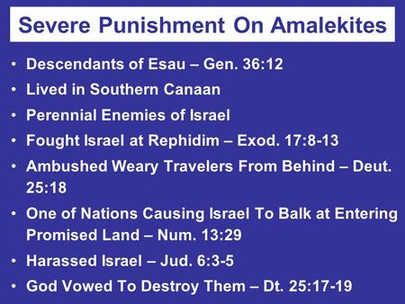 Severe Punishment On Amalekites Descendants of Esau – Gen. 36:12 Lived in Southern Canaan Perennial Enemies of Israel Fought Israel at Rephidim – Exod.