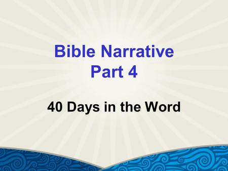 Bible Narrative Part 4 40 Days in the Word. Genesis Introduced Good – choosing the other  Choosing God and neighbor before self Evil – choosing self.