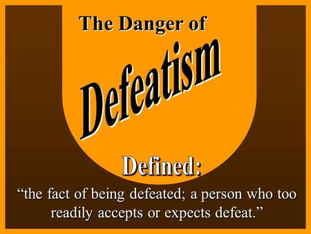 The Danger of Defeatism Defined: