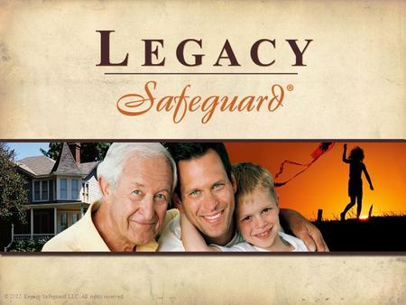 © 2012 Legacy Safeguard, LLC. All rights reserved.