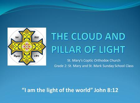 "St. Mary's Coptic Orthodox Church Grade 2: St. Mary and St. Mark Sunday School Class ""I am the light of the world"" John 8:12."