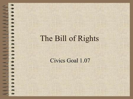 The Bill of Rights Civics Goal 1.07.