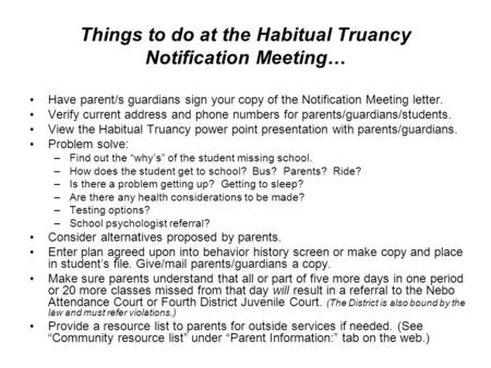 Things to do at the Habitual Truancy Notification Meeting… Have parent/s guardians sign your copy of the Notification Meeting letter. Verify current address.