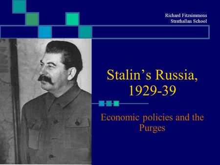 Stalin's Russia, 1929-39 Economic policies and the Purges Richard Fitzsimmons Strathallan School.