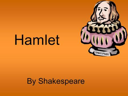 Hamlet 		By Shakespeare.