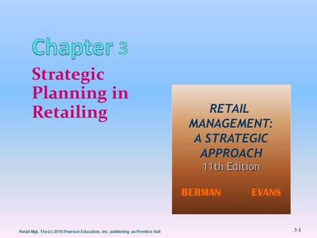 3-1 Retail Mgt. 11e (c) 2010 Pearson Education, Inc. publishing as Prentice Hall 1 Strategic Planning in Retailing 1 RETAIL MANAGEMENT: A STRATEGIC APPROACH.
