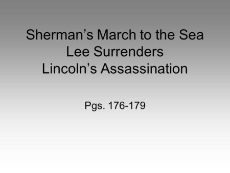 Sherman's March to the Sea Lee Surrenders Lincoln's Assassination Pgs. 176-179.