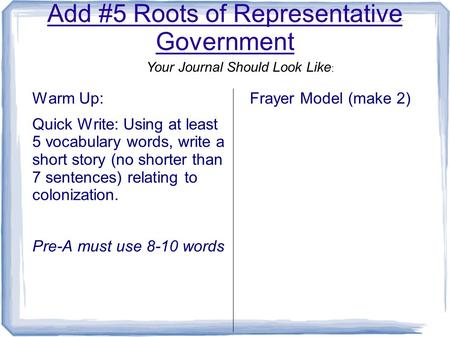 Add #5 Roots of Representative Government Warm Up: Quick Write: Using at least 5 vocabulary words, write a short story (no shorter than 7 sentences) relating.