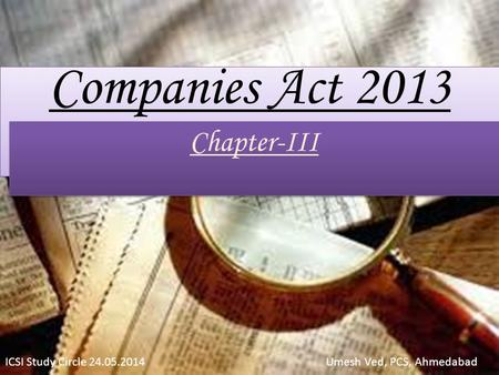 Companies Act 2013 Chapter-III ICSI Study Circle 24.05.2014 Umesh Ved, PCS, Ahmedabad.
