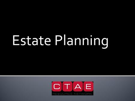 Estate Planning.  Estate: the assets of a deceased person after all debts are paid  Estate planning: the act of planning for how your wealth will be.