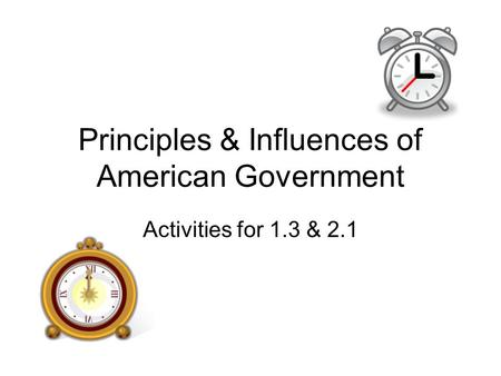 Principles & Influences of American Government Activities for 1.3 & 2.1.