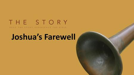 Joshua's Farewell. Back Story: Abraham, Isaac, Jacob, Joseph, Moses, Provision Promised Land Victory!