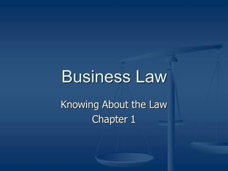 Business Law Knowing About the Law Chapter 1. Your view of the legal system… Family Experiences Family Experiences McDonald's case McDonald's case Frivolous.