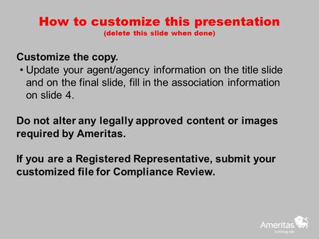 How to customize this presentation (delete this slide when done) Customize the copy. Update your agent/agency information on the title slide and on the.