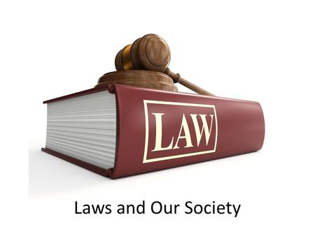 Laws and Our Society. Needs for laws…… Order May or may not do – Set standards Gas pumps – How things should be done Elected officials – Proper ways to.