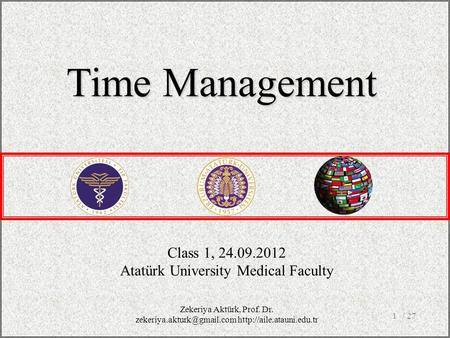 / 271 Class 1, 24.09.2012 Atatürk University Medical Faculty Time Management Zekeriya Aktürk, Prof. Dr.
