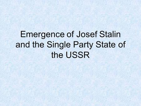 Emergence of Josef Stalin and the Single Party State of the USSR.