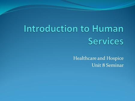 Healthcare and Hospice Unit 8 Seminar. Human Services in Hospitals Psychosocial assessments Post discharge follow up Providing information and referrals.