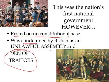 This was the nation's first national government HOWEVER… Rested on no constitutional base Was condemned by British as an UNLAWFUL ASSEMBLY and DEN OF TRAITORS.