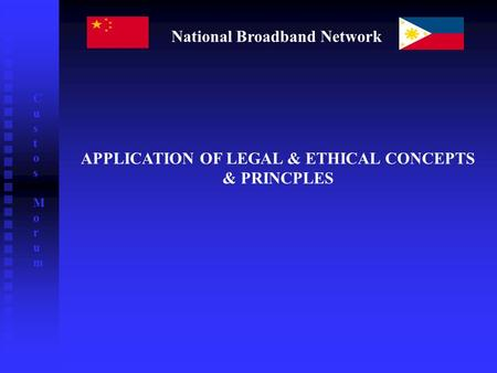 National Broadband Network Custos MorumCustos Morum APPLICATION OF LEGAL & ETHICAL CONCEPTS & PRINCPLES.