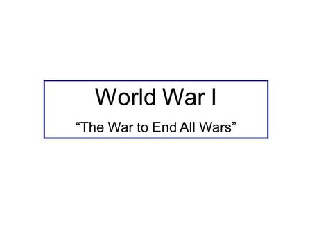 "World War I ""The War to End All Wars"". World War I Leaders Archduke Franz Ferdinand Count Alfred von Schieffen Otto von Bismarck Woodrow Wilson."