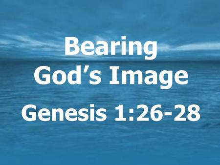Bearing God's Image Genesis 1:26-28.  For God's glory / for Him  To work / have dominion  For relationships  To bear His image.