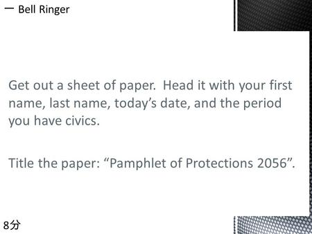 "Get out a sheet of paper. Head it with your first name, last name, today's date, and the period you have civics. Title the paper: ""Pamphlet of Protections."