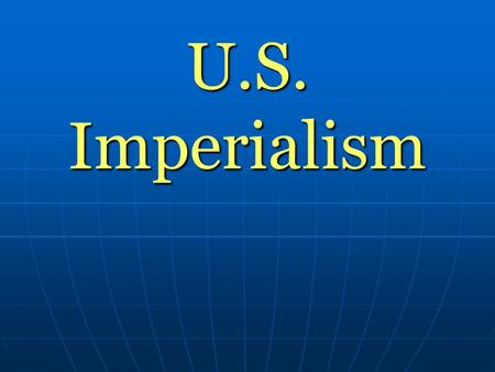 U.S. Imperialism. I. Imperialism *The policy of conquering other nations to create an empire. The United States began to adopt imperialist ideas in the.