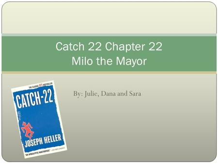 By: Julie, Dana and Sara Catch 22 Chapter 22 Milo the Mayor.