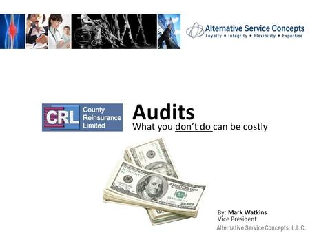 Alternative Service Concepts, L.L.C. Audits What you don't do can be costly By: Mark Watkins Vice President.