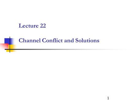 Lecture 22 Channel Conflict and Solutions 1. Why Use Channel Intermediaries? Wholesaler or Retailer With Intermediaries Milk P1Bread P2ShampooP3Soap P4.