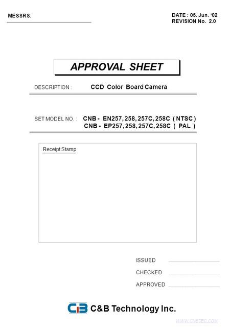 APPROVAL SHEET ISSUED CHECKED APPROVED DATE : 05. Jun. '02 REVISION No. 2.0 MESSRS. Receipt Stamp C&B Technology Inc. DESCRIPTION : CCD Color Board Camera.