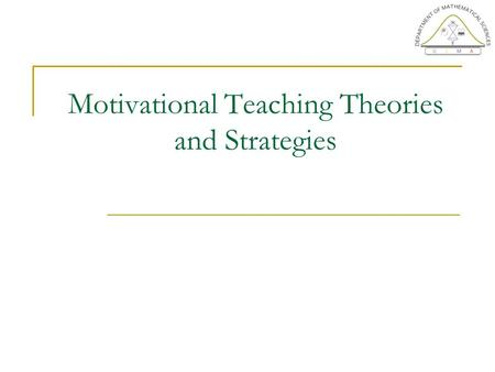 Motivational Teaching Theories and Strategies. What is Motivation? Motivation is typically defined as the forces that account for the arousal, selection,