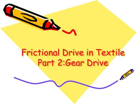 Frictional Drive in Textile Part 2:Gear Drive. Gear Drive 1.What is gear drives 2.Types of gear drives 1.Straight-tooth gear 2.Helical gear 3.Double helical.