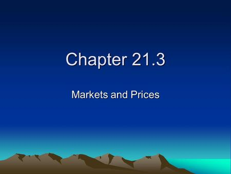 Chapter 21.3 Markets and Prices. Supply and Demand at Work Markets bring buyers and sellers together. The forces of supply and demand work together in.