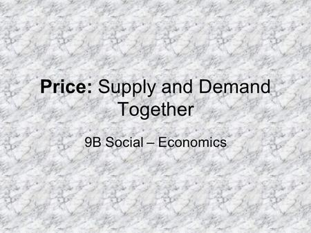 Price: Supply and Demand Together 9B Social – Economics.