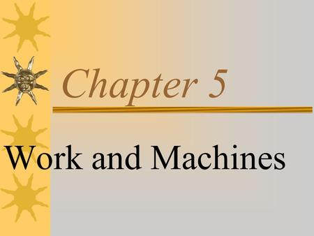 Chapter 5 Work and Machines. Work  Transfer of energy that occurs when a force makes an object move.