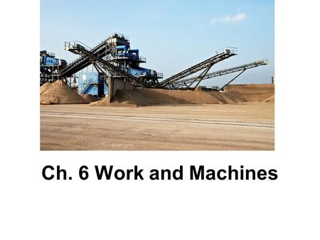 Ch. 6 Work and Machines. Section 1 page 35 of packet A.Work – transfer of energy that occurs when a force makes an object move 1.For work to occur, an.
