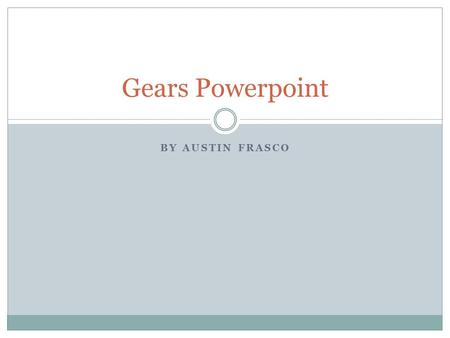 BY AUSTIN FRASCO Gears Powerpoint. A gear is a rotating machine part having cut teeth, or cogs, which mesh with another toothed part in order to transmit.