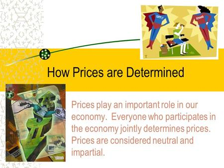 How Prices are Determined Prices play an important role in our economy. Everyone who participates in the economy jointly determines prices. Prices are.