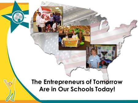 The Entrepreneurs of Tomorrow Are in Our Schools Today!
