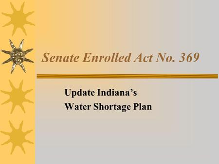 Senate Enrolled Act No. 369 Update Indiana's Water Shortage Plan.