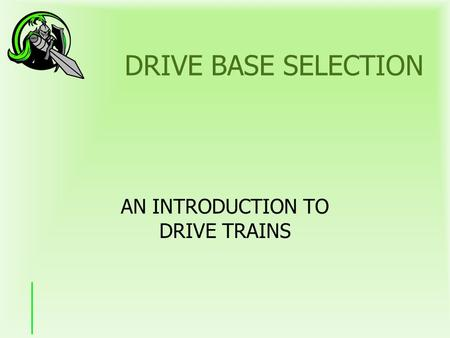 DRIVE BASE SELECTION AN INTRODUCTION TO DRIVE TRAINS.