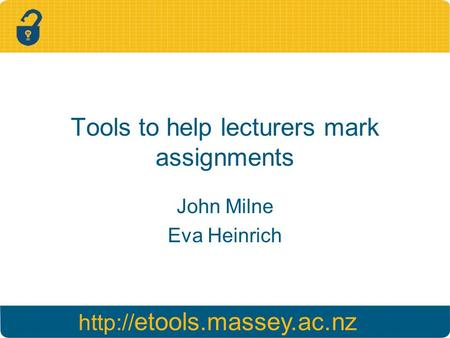 etools.massey.ac.nz Tools to help lecturers mark assignments John Milne Eva Heinrich.