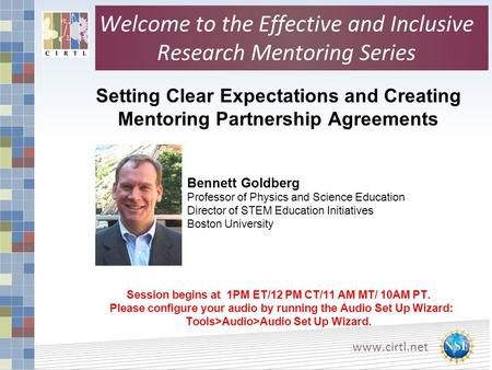 Www.cirtl.net Setting Clear Expectations and Creating Mentoring Partnership Agreements Session begins at 1PM ET/12 PM CT/11 AM MT/ 10AM PT. Please configure.