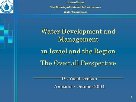 1 State of Israel The Ministry of National Infrastructures Water Commission Water Development and Management in Israel and the Region The Over-all Perspective.