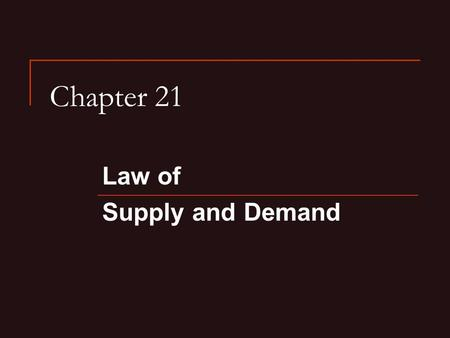 Chapter 21 Law of Supply and Demand. Demand Demand- The desire, willingness, and the ability to buy a product Demand Schedule- A table that lists the.