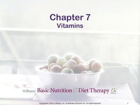 Copyright © 2009, by Mosby, Inc. an affiliate of Elsevier, Inc. All rights reserved.1 Chapter 7 Vitamins.